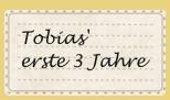 Die ersten 3 Jahre von Tobias